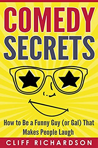 Comedy Secrets: How to Be a Funny Guy (or Gal) That Makes People Laugh (Comedy Writing, Comedy Improvisation, How to Tell (Comedy Improvisation)