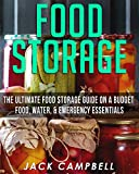 img - for Food Storage: The Ultimate Food Storage Guide on a Budget - Food, Water & Emergency Essentials (Prepper, Homesteading) book / textbook / text book