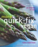 More Quick-Fix Vegan: Simple, Delicious Recipes in 30 Minutes or Less