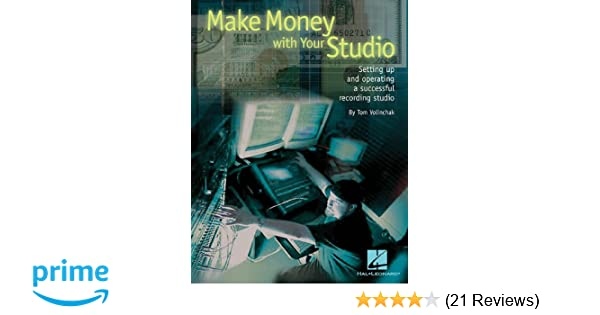 make money with your studio setting up and operating a successful recording studio tom volinchak 9780634062308 amazon com books