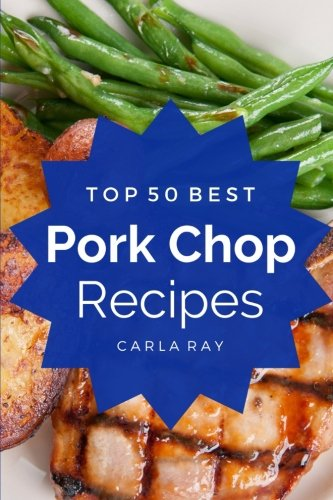 Pork Chops  Top 50 Best Pork Chop Recipes   The Quick  Easy    Delicious Everyday Cookbook
