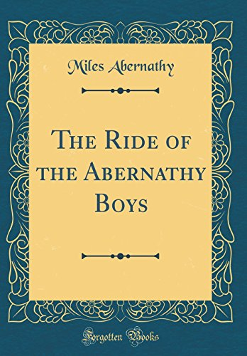 The Ride of the Abernathy Boys (Classic Reprint)