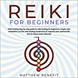 Reiki for Beginners: Reiki Healing Step-by-Step Guide to Reiki Healing for Beginners, Simple Reiki Meditation, Try the Reiki Healing Masterclass to Improve Your Spiritual Life and to Reduce Some Ailments