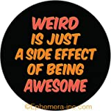 Weird is just a side effect of being awesome- Pin Back Button