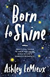 Born to Shine: Practical Tools to Help You