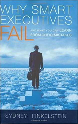 Why Smart Executives Fail: And What You Can Learn from Their Mistakes by Sydney Finkelstein (2003-06-02)
