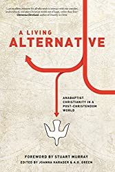 A Living Alternative: Anabaptist Christianity in a Post-Christendom World