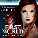 First World: A Walker Saga, Book 1 Audiobook by Jaymin Eve Narrated by Eva Kaminsky