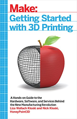 Getting Started with 3D Printing: A Hands-on Guide to the Hardware, Software, and Services Behind the New Manufacturing Revolution (Programming 3d Applications)