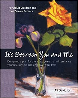 It's Between You and Me: For Adult Children and their Senior Parents [Paperback] [2010] (Author) Ali Davidson, Peter Zambas
