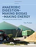 Anaerobic Digestion – Making Biogas – Making Energy: The Earthscan Expert Guide