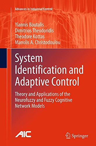 System Identification and Adaptive Control: Theory and Applications of the Neurofuzzy and Fuzzy Cognitive Network Models (Advances in Industrial Control)