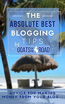 The Absolute Best Blogging Tips: Advice For Making Money From Your Blog by [Wharton, Nick]