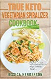 true keto vegetarians spiralizer cookbook: top 35 delightful low carb, vegetarian spiralizer recipes to lose weight extremely fast