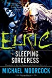 Elric: The Sleeping Sorceress: [SERIES TITLE:] Chronicles of the Last Emperor of Melniboné    Volume 3
