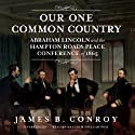 Our One Common Country: Abraham Lincoln and the Hampton Roads Peace Conference of 1865 Audiobook by James B. Conroy Narrated by Malcolm Hillgartner