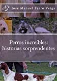 img - for Perros incre bles: historias sorprendentes (Spanish Edition) book / textbook / text book