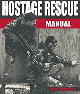 Hostage Rescue Manual Tactics Of The Counter Terrorist Professionals Revised Edition