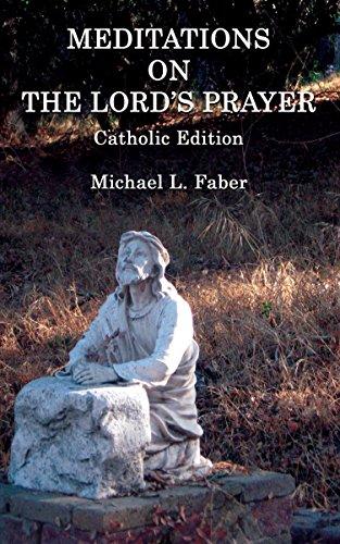 Meditations on the Lord's Prayer: Catholic Edition