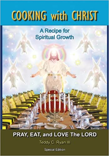 Read online Cooking with Christ: A Recipe for Spiritual Growth - Pray, Eat, and Love the Lord (Special Edition) PDF