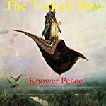 The Turkish Man | Knower Peace