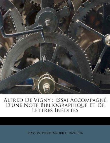 Read Online Alfred De Vigny: Essai Accompagné D'une Note Bibliographique Et De Lettres Inédites (French Edition) pdf