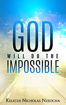God Will Do The Impossible by [Nzeocha, Kelechi Nicholas ]
