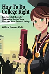 How To Do College Right: Ten Essential Rules for Making the Most of Your Time and Your Parents' Money Paperback