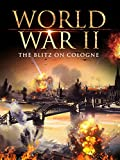 World War II: The Blitz on Cologne