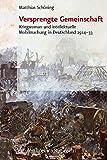 Versprengte Gemeinschaft: Kriegsroman und intellektuelle Mobilmachung in Deutschland 1914 - 33