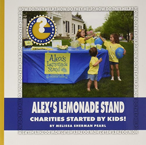 Alex Lemonade Stand (Alex's Lemonade Stand: Charities Started by Kids! (Community Connections: How Do They Help?))