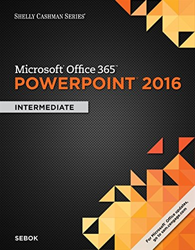 Shelly Cashman Series Microsoft Office 365 & PowerPoint 2016: Intermediate