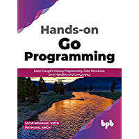 Hands-on Go Programming : Learn Google's Golang Programming, Data Structures, Error Handling and Concurrency ( English…