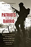 #8: Patriots from the Barrio: The Story of Company E, 141st Infantry: The Only All Mexican American Army Unit in World War II