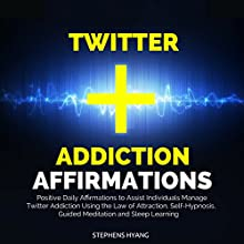Twitter Addiction Affirmations: Positive Daily Affirmations to Assist Individuals Manage Twitter Addiction Using the Law of Attraction, Self-Hypnosis, Guided Meditation and Sleep Learning | Livre audio Auteur(s) : Stephens Hyang Narrateur(s) : Robert Gazy