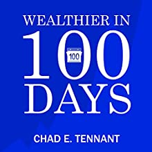 Wealthier in 100 Days: Habits and Strategies to Build Wealth, Save Money, Spend Less, and Achieve Financial Freedom Audiobook by Chad E. Tennant Narrated by J. Michaels