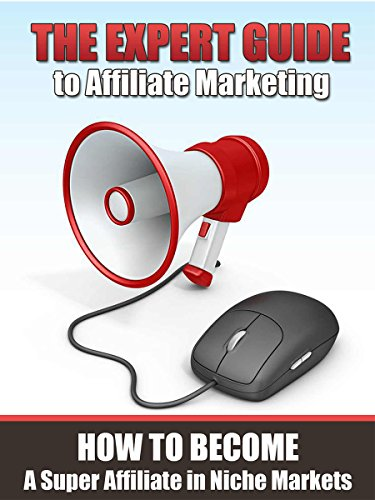 Affiliate Marketing How To Become A Super Affiliate In Niche Markets| The Expert Guide to  Affiliate Marketing: 7 Best Affiliate Marketing Courses (make money)
