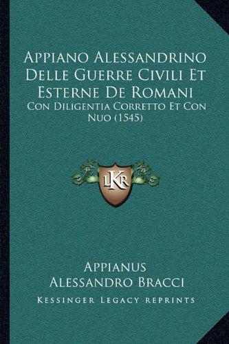 Download Appiano Alessandrino Delle Guerre Civili Et Esterne De Romani: Con Diligentia Corretto Et Con Nuo (1545) (Italian Edition) pdf