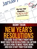 New Year's Resolutions: The Guide to Getting It Right Why Many New Year Resolutions Fail Within 30 Days How To Make Yours Work and Kick Start Your Year Book. (The Right Guide Book 1)