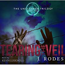 Tearing the Veil: The Uncloaked Trilogy, Book 2 Audiobook by J. Rodes Narrated by Kevin Lusignolo