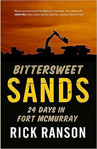 8c3c6bb20024 Bittersweet Sands: Twenty Four Days in Fort McMurray: Rick Ranson ...