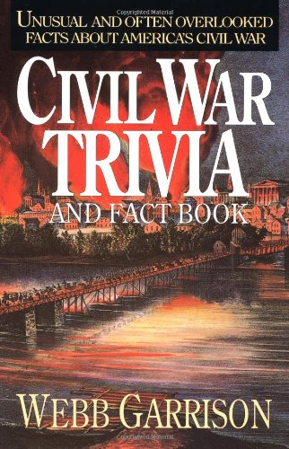 Civil War Trivia and Fact Book: Unusual and Often Overlooked Facts About America