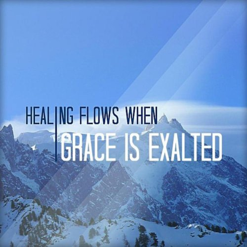 Exalted Media - Healing Flows When Grace Is Exalted