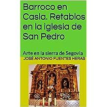 Barroco en Casla. Retablos en la iglesia de San Pedro: Arte en la sierra de Segovia (Spanish Edition)