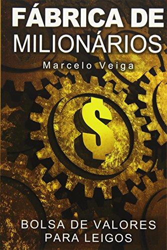 Fabrica de Milionarios: Bolsa de Valores Para Leigos
