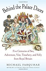 Behind the Palace Doors: Five Centuries of Sex, Adventure, Vice, Treachery, and Folly from Royal Britain