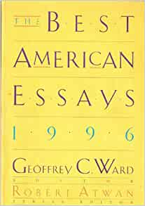 the best american essays robert atwan 6th edition Available in: paperback unrivaled in the high quality of its selections, this  contemporary reader presents 36 diverse and provocative essays.