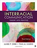 Interracial Communication : Theory into Practice, Orbe, Mark P. and Harris, Tina M., 1452275718