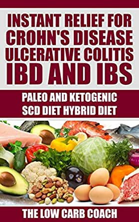 Paleo and Ketogenic SCD Hybrid Diet: Instant Relief for Crohn's Disease, Ulcerative Colitis, IBD ...