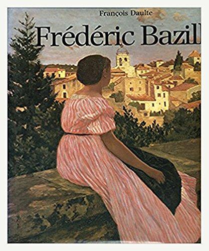 Frédéric Bazille et les débuts de l'impressionnisme : Catalogue raisonné de l'oeuvre peint (Catalogues raisonnes) por François Daulte